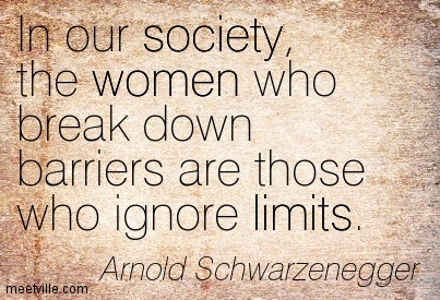 In our society, the women who break down barriers are those who ignore limits.