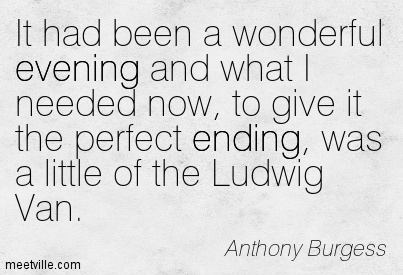 It had been a wonderful evening and what I needed now, to give it the perfect ending, was a little of the Ludwig Van