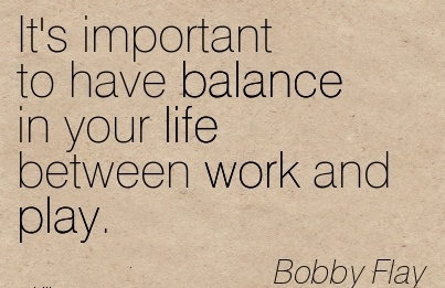 Its Important To Have Balance In Your Life Between Work And Play