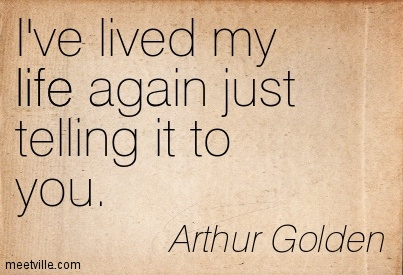 I've lived my life again just telling it to you.
