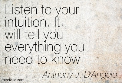 Listen to your intuition. It will tell you everything you need to know.