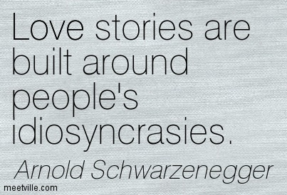 Love stories are built around people's idiosyncrasies.