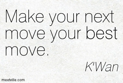 Make Your Next Move Your Best Move Quotespicturescom
