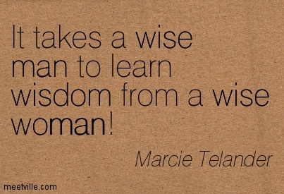 Wise Man Quotes | Marcie Telander It Takes A Wise Man To Learn Wisdom From A Wise