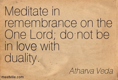 Meditate in remembrance on the One Lord do not be in love with duality.