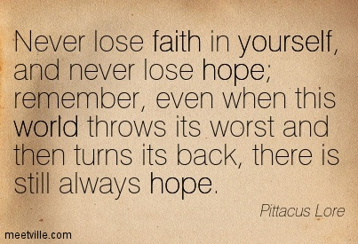 Never lose faith in yourself, and never lose hope; remember, even when this w...