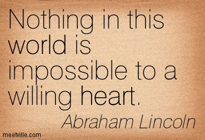 nothing in this world is impossible to a willing heart