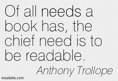 Of all needs a book has, the chief need is to be readable.