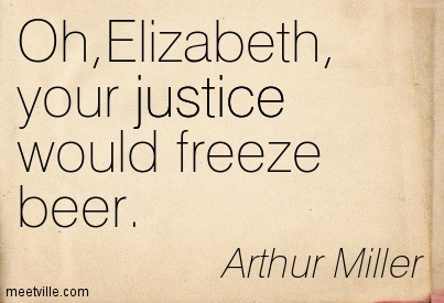 Oh,Elizabeth, your justice would freeze beer.