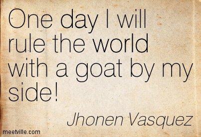 one day i will rule the world a goat by my side