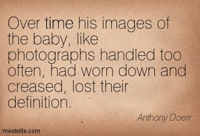 Over time his images of the baby, like photographs handled too often, had worn down and creased, lost their definition.