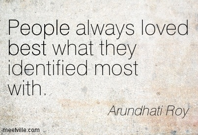 People always loved best what they identified most with.