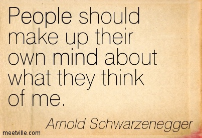 People should make up their own mind about what they think of me.