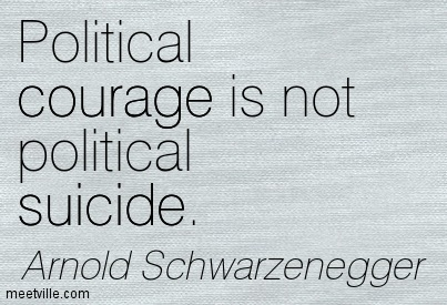 Political courage is not political suicide.