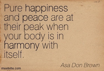 Pure happiness and peace are at their peak when your body is in harmony with itself.