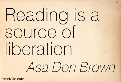 Reading is a source of liberation.