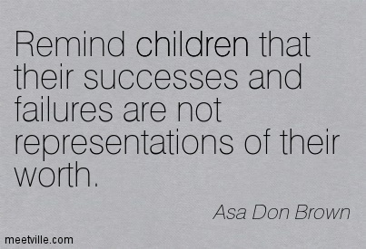 Remind children that their successes and failures are not representations of their worth.