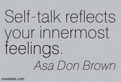 Self-talk reflects your innermost feelings.