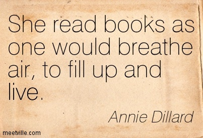 She read books as one would breathe air, to fill up and live.