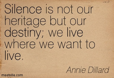 Silence is not our heritage but our destiny we live where we want to live.