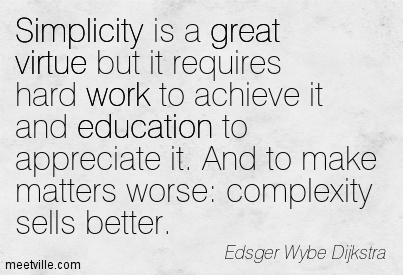 Simplicity Is A Great Virtue But It Requires Hard Work To Achieve It