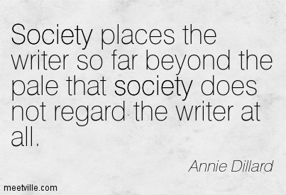 Society places the writer so far beyond the pale that society does not regard the writer at all.