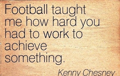 Sports Work Quote by Kenny Chesney – Football Taught me how ...