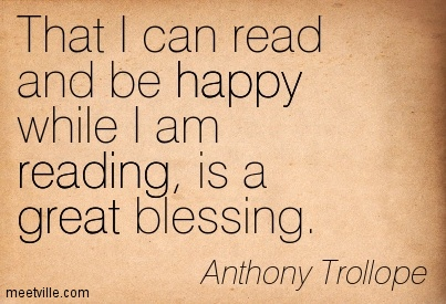 That I can read and be happy while I am reading, is a great blessing.