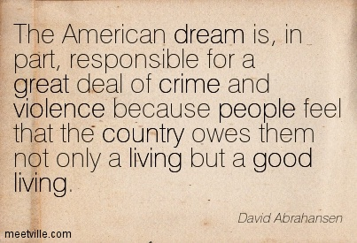 crime and the american dream People were socialised into believing that to achieve the american dream   these are the retreatists, and merton thought they might commit crimes such as.