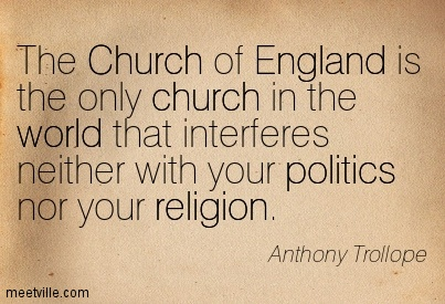 The Church of England is the only church in the world that interferes neither with your politics nor your religion.