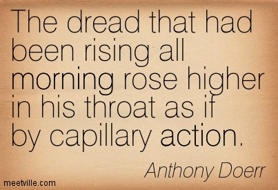 The dread that had been rising all morning rose higher in his throat as if by capillary action.