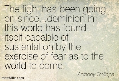 The fight has been going on since…dominion in this world has found itself capable of sustentation by the exercise of fear as to the world to come.