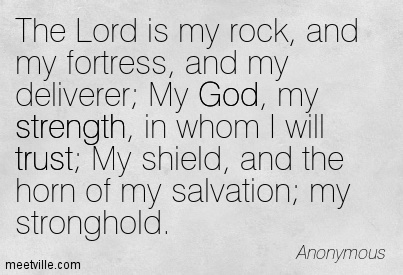 The Lord is my rock, and my fortress, and my deliverer; My ...
