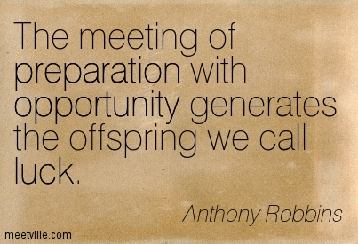 The meeting of preparation with opportunity generates the offspring we call luck.