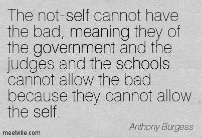 The not-self cannot have the bad, meaning they of the government and the judges and the schools cannot allow the bad because they cannot allow the self.