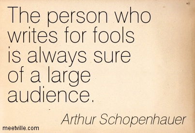 The person who writes for fools is always sure of a large audience.