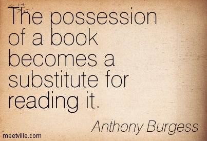 The possession of a book becomes a substitute for reading it