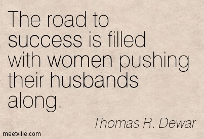 The Road To Success Is Filled With Women Pushing Their Husbands