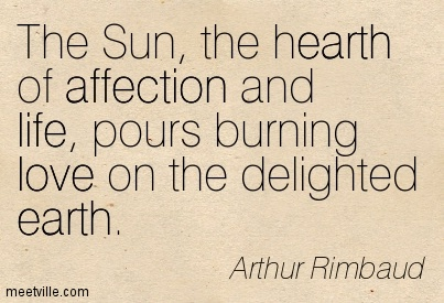 The Sun, the hearth of affection and life, pours burning love on the delighted earth.