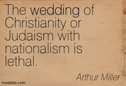 The wedding of Christianity or Judaism with nationalism is lethal.