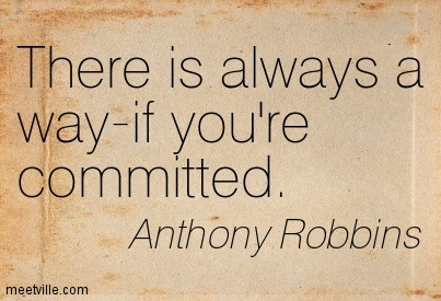 There is always a way-if you're committed.