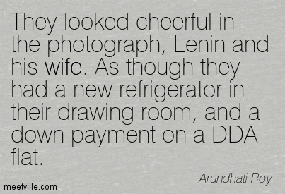 They looked cheerful in the photograph, Lenin and his wife. As though they had a new refrigerator in their drawing room, and a down payment on a DDA flat.