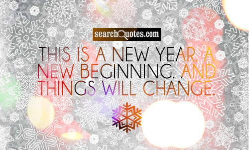 This Is A New Year. A New Beginning. And Things Will Change. ~ Beginning  Quotes