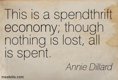 This is a spendthrift economy; though nothing is lost, all is spent.