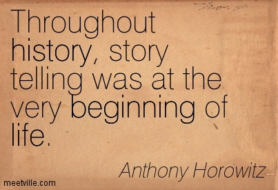 Throughout history, story telling was at the very beginning of life.