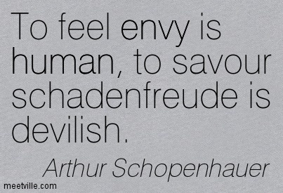 To feel envy is human, to savour schadenfreude is devilish.