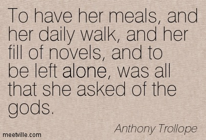 To have her meals, and her daily walk, and her fill of novels, and to be left alone, was all that she asked of the gods.