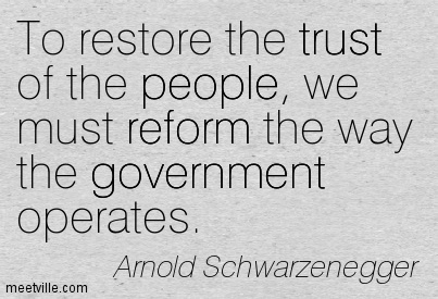 To restore the trust of the people, we must reform the way the government operates.