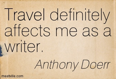 Travel definitely affects me as a writer.