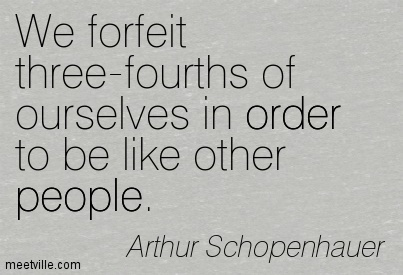 We forfeit three-fourths of ourselves in order to be like other people.